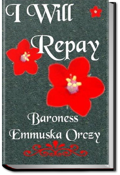 I Will Repay by Baroness Emmuska Orczy