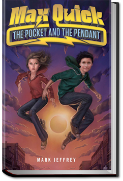 Max Quick: The Pocket and the Pendant by Mark Jeffery