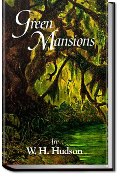 Green Mansions: a romance of the tropical forest by W. H. Hudson