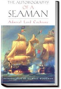 Autobiography of a Seaman by Lord Thomas Cochrane