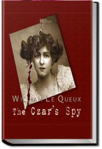 The Czar's Spy by William Le Queux