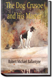 The Dog Crusoe and His Master by R. M. Ballantyne