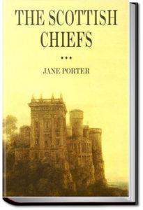 The Scottish Chiefs by Jane Porter