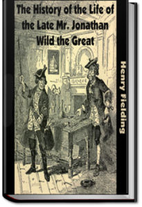 The History of the Life of Mr Jonathan Wild, The Great by Henry Fielding