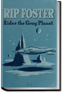 Rip Foster Rides the Gray Planet by Harold L. Goodwin