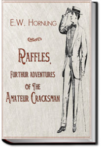 Raffles - Further Adventures of the Amateur Cracksman by E. W. Hornung