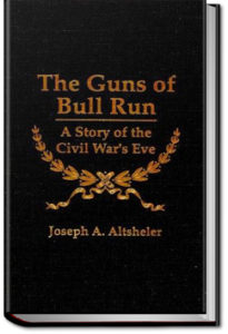 The Guns of Bull Run by Joseph A. Altsheler