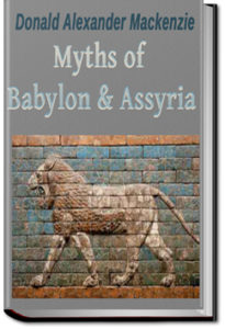 Myths of Babylonia and Assyria by Donald Alexander Mackenzie