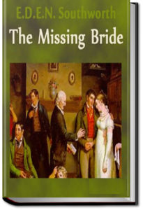 The Missing Bride by E.D.E.N. Southworth