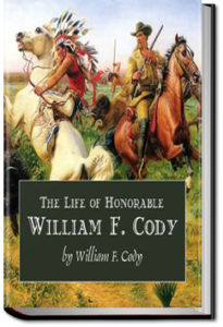 The Life of Hon. William F. Cody by William F. Cody aka Buffalo Bill