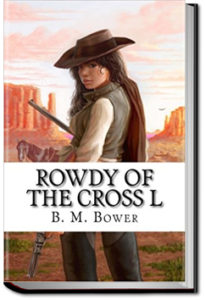Rowdy of the Cross L by B. M. Bower