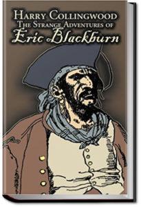 The Strange Adventures of Eric Blackburn by Harry Collingwood