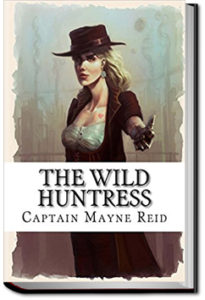 The Wild Huntress by Mayne Reid