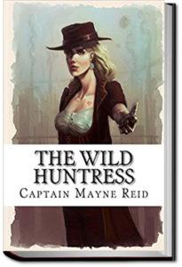 The Wild Huntress by Mayne Reid
