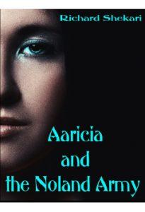 Aaricia and the Noland Army by Richard Shekari