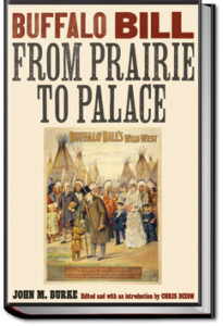 Buffalo Bill from Prairie to Palace by John M. Burke
