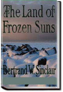 The Land of Frozen Suns by Bertrand W. Sinclair